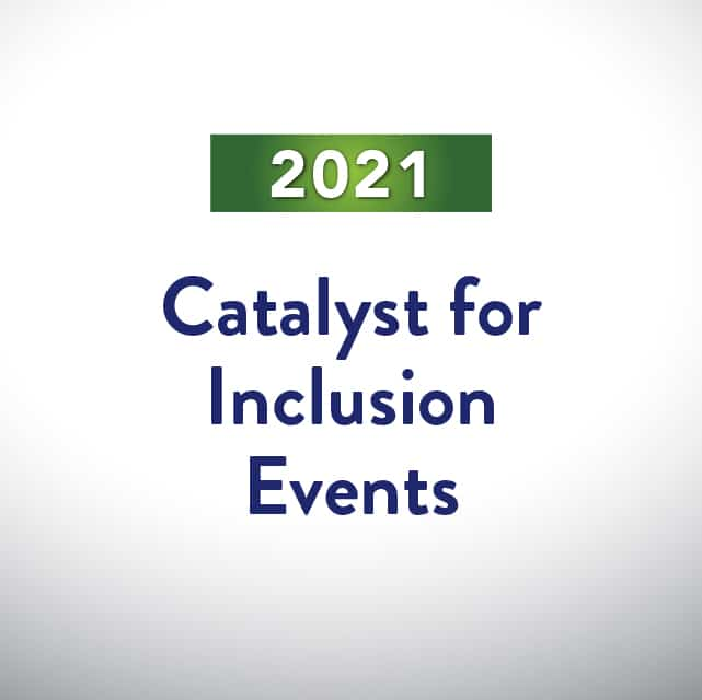 2021 Catalyst for Inclusion Events